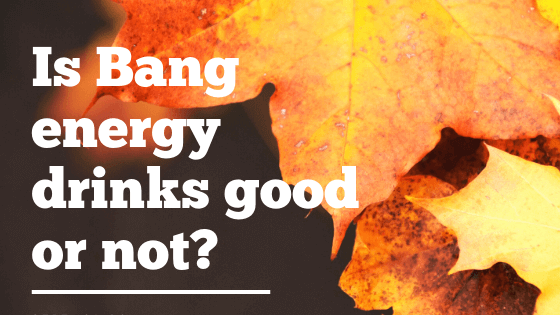Is Bang energy drinks good or not