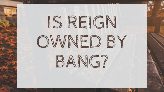 Is Reign owned by Bang