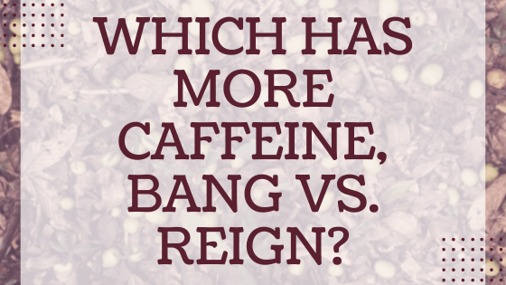 Which has more caffeine, Bang vs. Reign